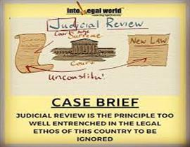 Judicial Review is the Principle too well entrenched in the legal ethos of this country to be ignored